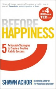 Before Happiness: Five Actionable Strategies to Create a Positive Path to Success by Shawn Achor