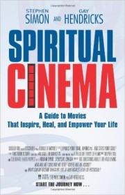 Spiritual Cinema. A Guide To Movies That Inspire, Heal, and Empower Your life by Stephen Simon and Gay Hendricks
