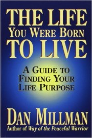 The Life You Were Born to Live by Dan Millman