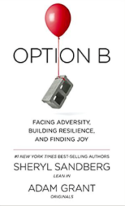 Option B: Facing Adversity, Building Resilience, and Finding Joy by Sheryl Sandberg & Adam Grant