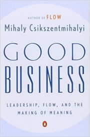 Good Business. Leadership, Flow, and The Making of Meaning by Mihaly Csikszentmihalyi