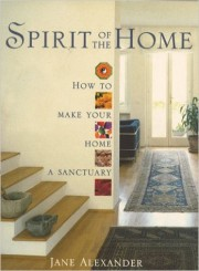 Spirit Of The Home. How to Make Your Home a Sanctuary by Jane Alexander