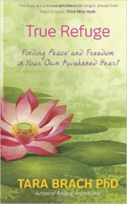 TRUE REFUGE Finding Peace & Freedom in Your Own Awakened Heart by Tara Brach